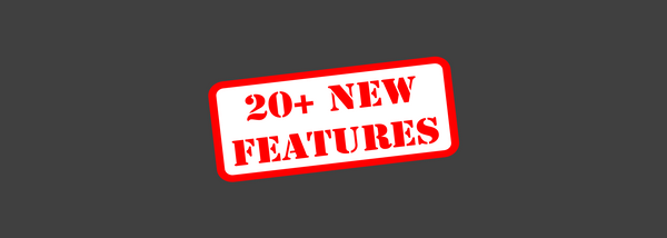 20+ New Features Available Now!